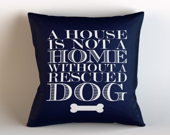A House Is Not A Home Without A Rescued DOG Decorative Throw Pillow w/optional insert / Pick Your Color/ Decorative Dog Lover Throw Pillow