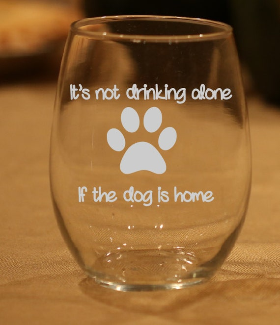 Not Drinking Alone If Dog Is Home