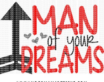 Man Of Your Dreams SVG DXF EPS and png Files for Cutting Machines Cameo or Cricut - Valentines Day