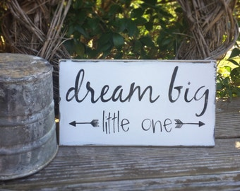 Dream big little one wooden sign, shabby chic, nursery decor, babyshower gift, wall art,  home decor, playroom, arrow wooden sign
