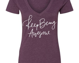 Keep Being Awesome Shirt (Women's)