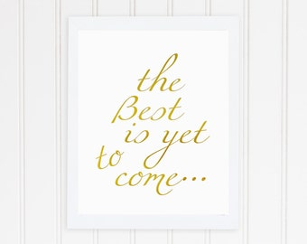 The Best Is Yet To Come -  Gold Foil Print  - Real Gold Foil Art - Gold Anniversary Gift - 5x7 Framed Print - Wall Decor - Motivational