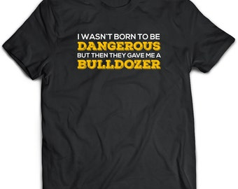 Bulldozer T-Shirt. Bulldozer tee present. Bulldozer tshirt gift idea. - Proudly Made in the USA!
