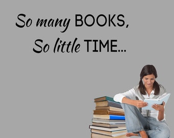 So Many Books So Little Time Vinyl Wall Decal Sticker, Books School Classroom Library Vinyl Wall Decal, Bookworm decal, Reading room decal