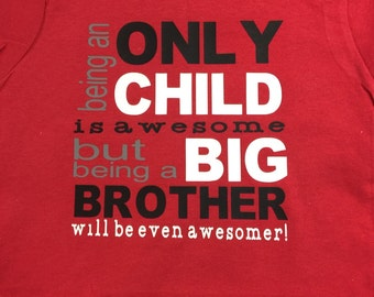 Big Brother T-shirt (Being an Only Child is awesome but being a Big Brother will be even awesomer!)
