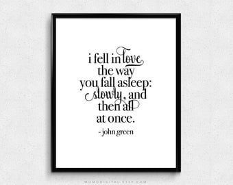 SALE -  I Fell In Love The Way You Fall Asleep, John Green, John Green Print, John Green Quote, The Fault In Our Stars, Modern Art