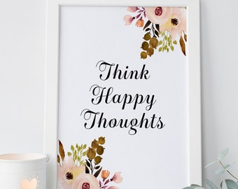 Think Happy Thoughts Print, Motivational Typographic Wall Decor, Inspirational Quote, Floral Positive Quote, Quote About Happiness Wall Art