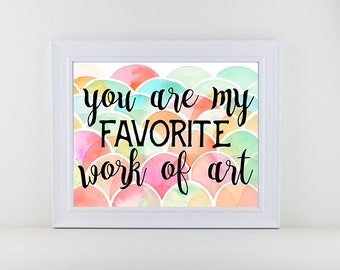 Digital Download: You Are My Favorite Work of Art Nursery watercolor wall art print wall decoration, typographic print
