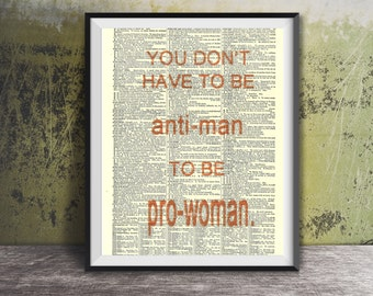 You Don't Have to be Anti-Man to be Pro-Woman - Vintage Dictionary Book Page Art, Print Size 8x10, Page Size 8.5x11, Ready for Framing!