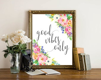 Good Vibes Only Printable Wall Art, Floral watercolor printable quote, Home Decor, Wall Decor, Floral printable, good vibes only quote art