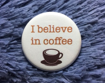 I believe in coffee / Coffee lover button / I love coffee / Caffeine lover / Coffee enthusiast