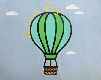 Dream Big Hot Air Balloon Unisex Toddler Shirt from the Chubby Bunny Happy Home Summer Fun Collection.   2T. 3T. or 4T