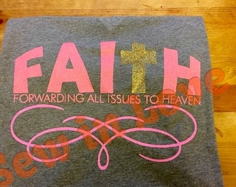 Christian Tshirt...Faith Forwarding all issues to heaven