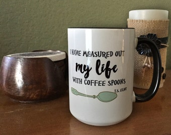Measured Life with Coffee Spoons - T.S. Eliot Coffee Mug 15oz