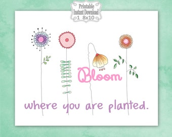 Printable Flowers Bloom Where You Are Planted Wall Art Baby Girl Ladies Garden Party Floral Nursery Wall Art ~ DIY Instant Download