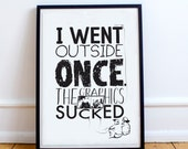 I went outside once. The Graphics sucked. - Typography Poster Print - Gaming, gamer poster print. video game.