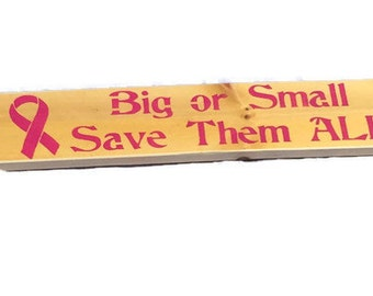 Big Or Small Save Them All Breast Cancer Sign - Breast Cancer Gifts - Cancer Survivor - Custom Colors - Hand Painted Sign - Wood Signs