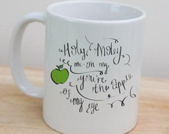 Holy Moley me-oh-my you're the apple of my eye mug