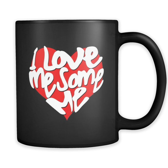 I Love Me Some Me Coffee Mug Quote Sayings Best Gift Ideas