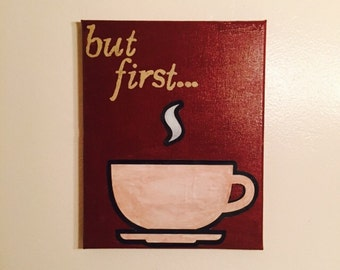 But First Coffee/Acrylic and Watercolor Mixed Media Painting/8X10 canvas