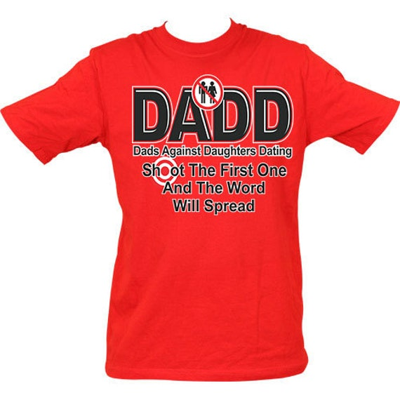 Dads against daughters dating t-shirts shoot the first one