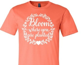 Bloom where you are planted t-shirt, gardening shirt, summer shirt, planting shirt, made by Enid and Elle