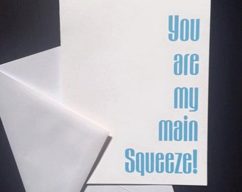 You Are My Main Squeeze! Greeting Card