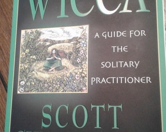 Wicca~A Guide For The Solitary Practitioner by Scott Cunningham