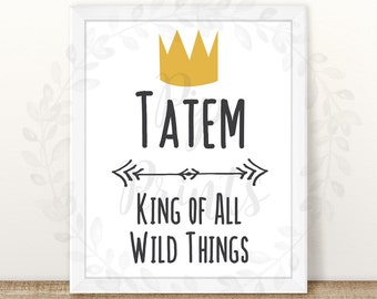 """Custom- """"King/Queen of All Wild Things"""" Print- Digital Download- Printable 8x10- Where the Wild Things Are- Boy/Girl"""