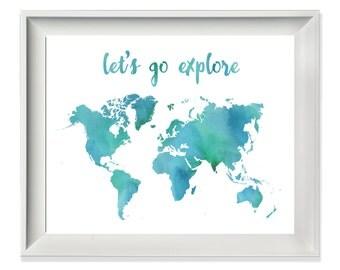 Let's Go Explore, Travel Print, Nursery Poster, Adventure Printable, Wanderlust Print, Motivational Quotes, Watercolor Print, World Map Art