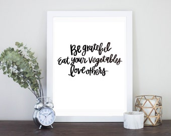 Be Grateful Eat Your Vegetables Love Others Inspirational Funny Quote Digital Download Instant Download Print