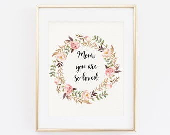 Mother's Day Printable, Mom you are so loved, Mother's Day Gift, Mothers Day, Gifts for mom, Floral Wreath, Mom Gift, Floral Quote, Mommy
