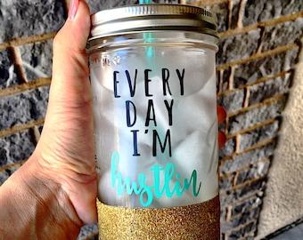 Every Day Im Hustlin, Glitter Mason Jar, Personalized Mason Jar, Mason Jar Tumbler, Glitter Dipped Tumbler