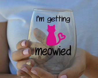 I'm Getting Meowied - Cat Lover Engagement Wine Glass