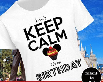 Disney Keep Calm Shirt, Disney Cupcake Birthday Shirt, Disney keep Calm Birthday Shirt