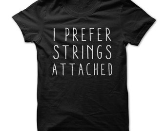 I Prefer Strings Attached - Funny Music T-Shirt - Made on Demand