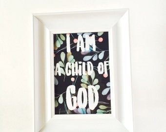 I am a Child of God - Floral