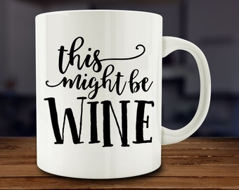 Wine Lover Gift, This Might Be Wine Mug, funny wine mug (A175-rts)
