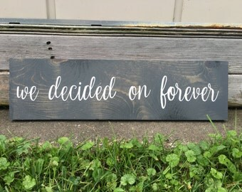 We Decided on Forever, Rustic Wooden Sign, Wedding Decor, Photo Prop, Engagement Photos, Wedding Gift, Home Decor,Customizable Sign,20 x 5.5