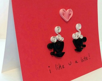I Like You a Latte Handmade Card; Friendship Card Coffee; Coffee Greeting Card; Love Card; Handmade Card; Quilled Card; Coffee Themed Card