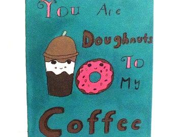 You Are Doughnuts To My Coffee