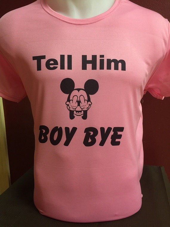 Tell Him Boy Bye Middle Fingers UP T-Shirt Pink By