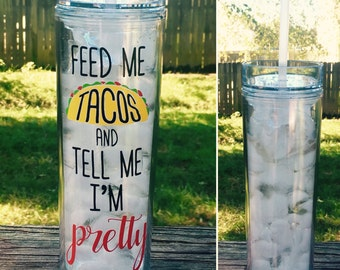 Feed Me Tacos and Tell Me I'm Pretty -  Funny Tumbler - 16 oz BPA free