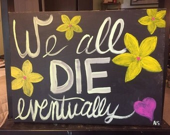 We All Die Eventually