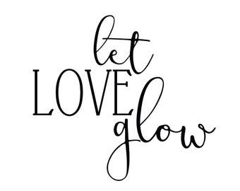 Let Love Glow, Wedding, Signs, Digital Download, Wall Art, Word Art, Typography, Black and White, Printables