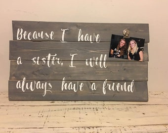 Because I have a sister, I will always have a friend, Wood Sign