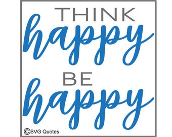 Think Happy Be Happy SVGDXF EPS Cutting File For Cricut Explore, Silhouette & More. Instant Download. Personal and Commercial Use. Vinyl