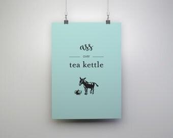 Ass over Tea Kettle print