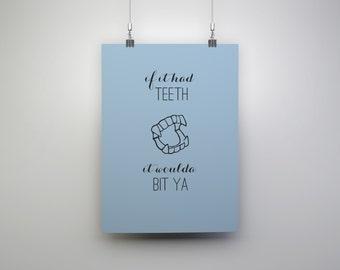 If It Had Teeth It Woulda Bit Ya print