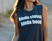 Kinda Classy Kinda Hood.  Crew Neck Boyfriend Muscle Tee.  Sizes S-L.  Made in the USA.